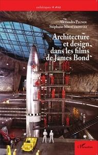 Alexandra Pignol et Stéphane Mroczkowski - Architecture et design dans les films de James Bond.