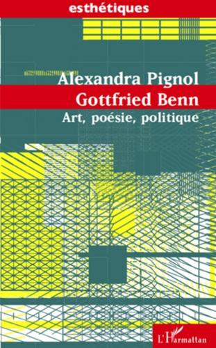 Alexandra Pignol - Gottfried Benn - Art, poésie, politique.