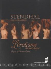 Alexandra Pion - Stendhal et l'érotisme romantique.