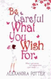 Alexandra Potter - Be Careful What You Wish for.