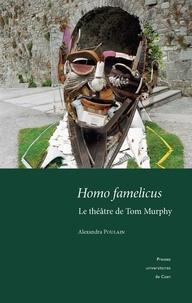 Alexandra Poulain - Homo famelicus - Le théâtre de Tom Murphy.