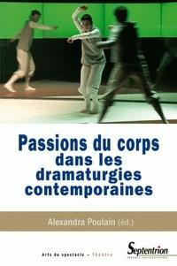 Alexandra Poulain - Passions du corps dans les dramaturgies contemporaines.
