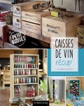 Alexandra Ragache - Caisse de vin récup' - Ou l'art de recycler des caisses en bois.