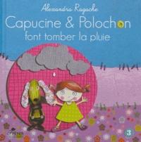 Alexandra Ragache - Capucine et Polochon Tome 3 : Capucine et Polochon font tomber la pluie.