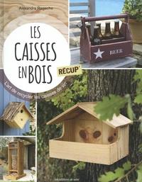 Alexandra Ragache - Les caisses en bois récup' - L'art de recycler les caisses de vin.