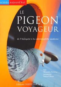 Alexandra Reinfray - Le pigeon voyageur - De l'Antiquité à la colombophilie moderne.
