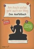 Alexandra Reinwarth - Am Arsch vorbei geht auch ein Weg - Das Ausfüllbuch.