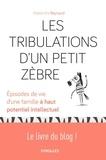 Alexandra Reynaud - Les tribulations d'un petit zèbre - Episodes de vie d'une famille à haut potentiel intellectuel.
