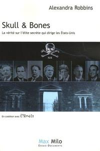 Alexandra Robbins - Skull & Bones - La vérité sur la secte des présidents des Etats-Unis.