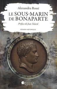 Alexandra Rossi - Le sous-marin de Bonaparte.