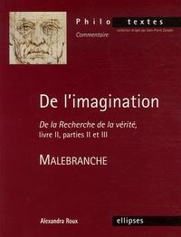 Alexandra Roux - De l'imagination, Malebranche - De la Recherche de la vérité, livre II, parties II et III.