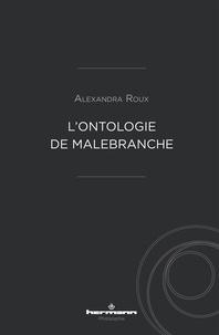 Alexandra Roux - L'ontologie de Malebranche.