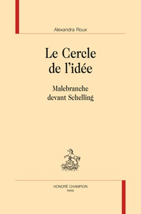 Alexandra Roux - Le cercle de l'idée - Malebranche devant Schelling.