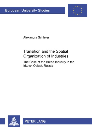 Alexandra Schleier - Transition and the Spatial Organization of Industries - The Case of the Bread Industry in the Irkutsk Oblast, Russia.