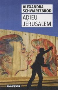 Alexandra Schwartzbrod - Adieu Jérusalem.