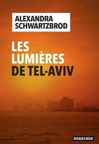 Google livre téléchargé Les lumières de Tel-Aviv en francais par Alexandra Schwartzbrod 9782743649852