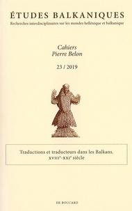 Alexandra Sfoini et Danielle Morichon - Cahiers Pierre Belon 23 2019-2020 - Traductions et traducteurs dans les Balkans XVIIIe-XXIe siècles.