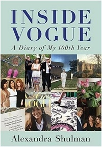 Alexandra Shulman - Inside Vogue - A Diary of My 100th Year.
