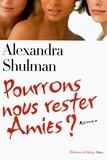 Alexandra Shulman - Pourrons-nous rester amies ?.