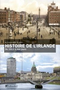 Alexandra Slaby - Histoire de l'Irlande - De 1912 à nos jours.