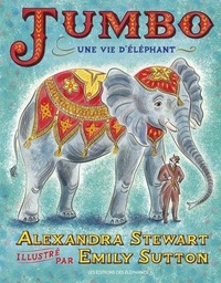 Alexandra Stewart et Emily Sutton - Jumbo - Une vie d'éléphant.