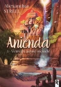 Alexandra Streel - Anienda - 1 - Vers un autre monde.