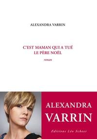 Alexandra Varrin - C'est maman qui a tué le père Noël.