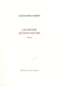 Alexandra Varrin - J'ai décidé de m'en foutre.