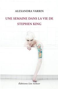 Alexandra Varrin - Une semaine dans la vie de Stephen King.