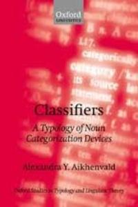 Alexandra Y. Aikhenvald - Classifiers - A Typology of Noun Categorization Devices.