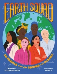 Alexandra Zissu et Nhung Lê - Earth Squad - 50 People Who Are Saving the Planet.