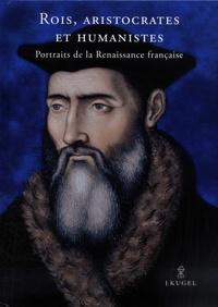 Alexandra Zvereva - Rois, aristocrates et humanistes - Portraits de la Renaissance française.