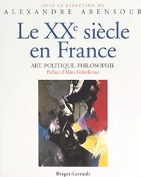 Alexandre Abensour - LE XXEME SIECLE EN FRANCE. - Art, politique, philosophie.