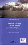 Alexandre Adam - La lutte contre le terrorisme - Etude comparative Union européenne - Etats-Unis.