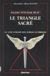 Alexandre Adityo Hanafi - Palero penchak silat. Le triangle sacré - La voie sublime des nobles guerriers.