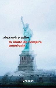 Alexandre Adler - La chute de l'empire américain - essai.