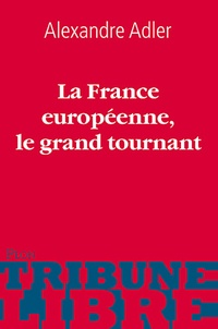 Alexandre Adler - La France européenne : le grand tournant.