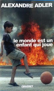 Alexandre Adler - Le monde est un enfant qui joue.