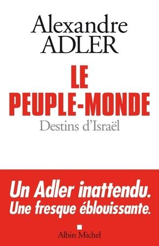 Le Peuple-monde. Destins d'Israël