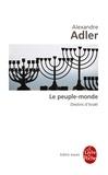 Alexandre Adler - Le peuple-monde - Destins d'Israël.