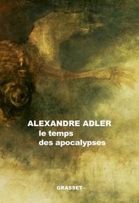 Alexandre Adler - Le temps des apocalypses - essai.