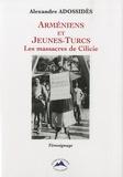Alexandre Adossidès - Arméniens et Jeunes-Turcs - Les massacres de Cilicie.