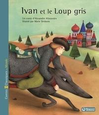 Alexandre Afanassiev et Marie Desbons - Ivan et le loup gris.