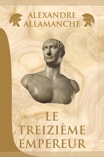 Le Treizième Empereur de Alexandre ALLAMANCHE - ePub - Ebooks - Decitre