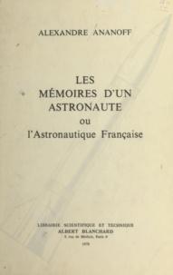 Alexandre Ananoff - Les mémoires d'un astronaute - Ou L'astronautique française.