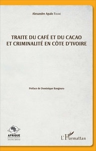 Alexandre Apalo Touré - Traite du café et du cacao et criminalité en Côte d'Ivoire.
