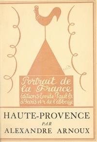 Alexandre Arnoux et Henry de Waroquier - Haute-Provence - Essai de géographie sentimentale.