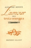 Alexandre Arnoux - L'amour des trois oranges - suivie de Les Taureaux.