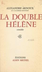 Alexandre Arnoux - La double Hélène - Comédie en trois actes et un épilogue inspirée d'Euripide.