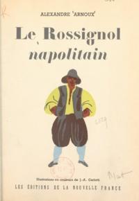 Alexandre Arnoux et J.-A. Carlotti - Le rossignol napolitain.